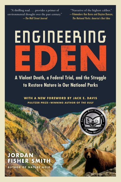 Engineering Eden: A Violent Death, a Federal Trial, and the Struggle to Restore Nature in Our National Parks by Jordan Fisher Smith
