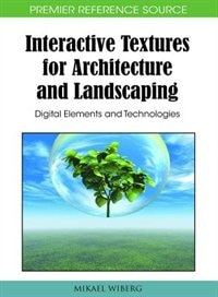Interactive Textures for Architecture and Landscaping: Digital Elements and Technologies provides a concise theoretical by Wiberg