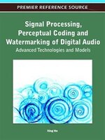 Signal Processing, Perceptual Coding and Watermarking of Digital Audio: Advanced Technologies and…
