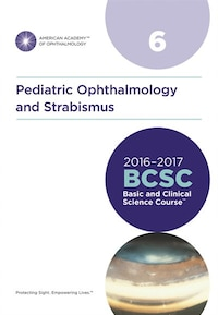 2016-2017 Basic And Clinical Science Course Section 06: Pediatric Ophthalmology And Strabismus