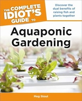 Aquaponic Gardening: Discover The Dual Benefits Of Raising Fish And Plants Together (idiot's Guides…