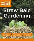 Idiot's Guides: Straw Bale Gardening