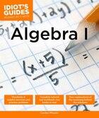 Idiot's Guides: Algebra I