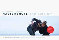 Master Shots Vol 1, 2nd edition: 100 Advanced Camera Techniques to Get an Expensive Look on Your…