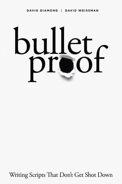 Bulletproof: Writing Scripts That Don't Get Shot Down by David Diamond