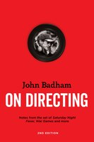 John Badham On  Directing - 2nd Edition: Notes From The Set Of Saturday Night Fever, War Games, And…