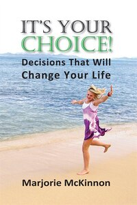 It's Your Choice! Decisions That Will Change Your Life