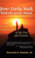 Your Daily Walk With The Great Minds: Wisdom And Enlightenment Of The Past And Present (3rd Edition)