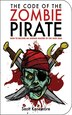 The Code of the Zombie Pirate: How to Become an Undead Master of the High Seas by Scott Kenemore