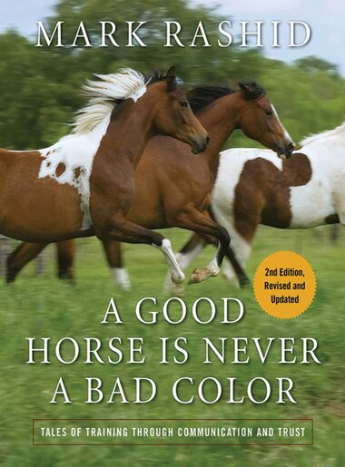 A Good Horse Is Never a Bad Color: Tales of Training through Communication and Trust by Mark Rashid