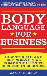 Body Language for Business: Tips, Tricks, and Skills for Creating Great First Impressions…
