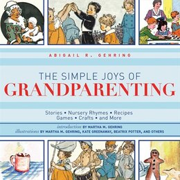 Book The Simple Joys of Grandparenting: Stories, Nursery Rhymes, Recipes, Games, Crafts, and More by Abigail R. Gehring