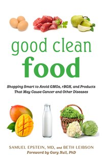 Good Clean Food: Shopping Smart to Avoid GMOs, rBGH, and Products That May Cause Cancer and Other…