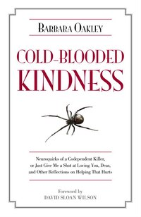 Cold-blooded Kindness: Neuroquirks Of A Codependent Killer, Or Just Give Me A Shot At Loving You…