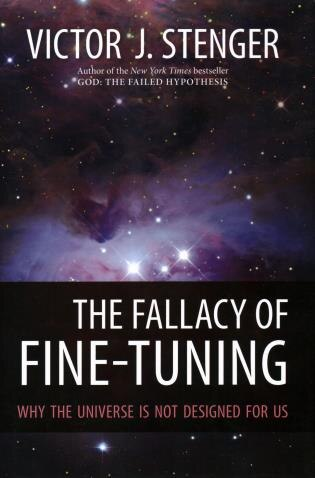 The Fallacy Of Fine-tuning: Why The Universe Is Not Designed For Us by Victor J. Stenger