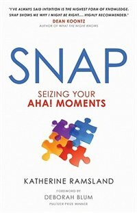 Snap: Seizing Your Aha! Moments by Katherine Ramsland