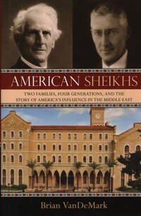 American Sheikhs: Two Families, Four Generations, And The Story Of America's Influence In The…
