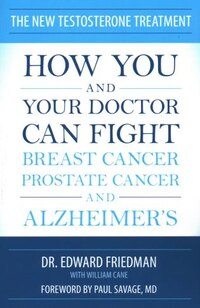 The New Testosterone Treatment: How You And Your Doctor Can Fight Breast Cancer, Prostate Cancer…