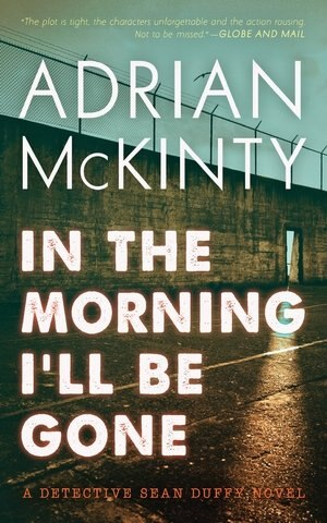 In The Morning I'll Be Gone: A Detective Sean Duffy Novel by Adrian Mckinty