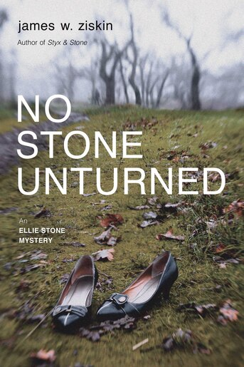No Stone Unturned: An Ellie Stone Mystery by James W. Ziskin