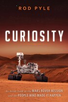 Curiosity: An Inside Look at the Mars Rover Mission and the People Who Made It Happen