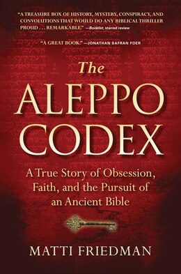 Book The Aleppo Codex: A True Story of Obsession, Faith, and the Pursuit of an Ancient Bible by Matti Friedman