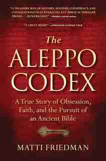 The Aleppo Codex: A True Story of Obsession, Faith, and the Pursuit of an Ancient Bible by Matti Friedman