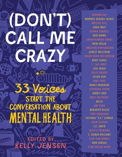 (don't) Call Me Crazy: 33 Voices Start The Conversation About Mental Health by Kelly Jensen