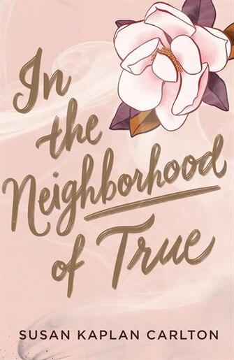 In The Neighborhood Of True by Susan Kaplan Carlton