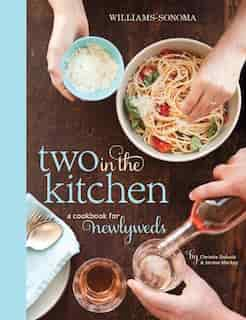 Two in the Kitchen (Williams-Sonoma): A Cookbook for Newlyweds by Jordan Mackay