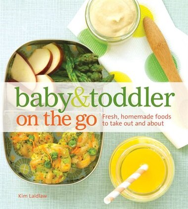 Baby and toddler on the go cookbook fresh homemade foods to take baby and toddler on the go cookbook fresh homemade foods to take out and forumfinder Gallery