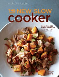 The New Slow Cooker rev. (Williams-Sonoma): More than 100 Hands-off Meals to Satisfy the Whole…