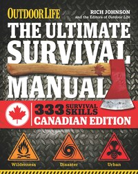 The Ultimate Survival Manual Canadian Edition (Outdoor Life): Urban Adventure, Wilderness Survival…