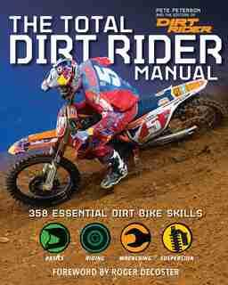 The Total Dirt Rider Manual (Dirt Rider): 358 Essential Dirt Bike Skills by Pete Peterson