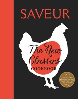 Book Saveur: The New Classics Cookbook: More than 1,000 of the world's best recipes for today's kitchen by Saveur magazine The editors of