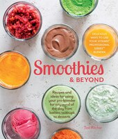 Smoothies and Beyond: Recipes and ideas for using your pro-blender for any meal of the day from…