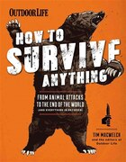 How to Survive Anything: From Animal Attacks to the End of the World (and everything in between)