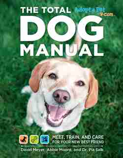 Total Dog Manual (Adopt-a-Pet.com): Meet, Train and Care for Your New Best Friend by Editors Of Adopt The