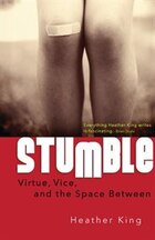 Stumble: Virtue, Vice, and the Space Between