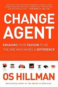 Change Agent: Hoe to Be the One Who Makes the Difference by Os Hillman