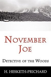 November Joe: Detective Of The Woods (mystery Classic) by H. Vernon Hesketh-prichard