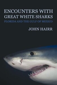 Encounters With Great White Sharks: Florida And The Gulf Of Mexico