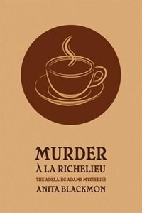 Murder a la Richelieu (an Adelaide Adams Mystery) by Anita Blackmon