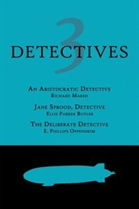 3 Detectives: An Aristocratic Detective / Jane Sprood, Detective / The Deliberate Detective by Richard Marsh