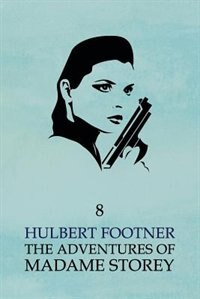The Adventures of Madame Storey: Volume 8 by Hulbert Footner