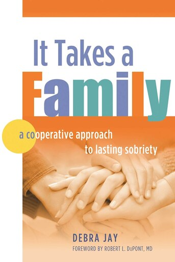 It Takes A Family: A Cooperative Approach to Lasting Sobriety by Debra Jay