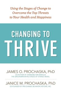Changing To Thrive: Using the Stages of Change to Overcome the Top Threats to Your Health and…