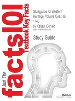 Studyguide For Western Heritage, Volume One: To 1740 By Donald Kagan, Isbn 9780132197199