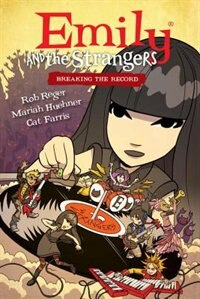 Emily And The Strangers Volume 2  Breaking The Record by Rob Reger ... 5772ea777