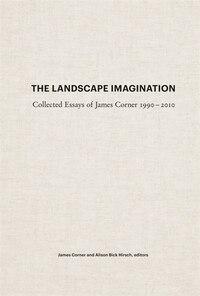 The Landscape Imagination: Collected Essays Of James Corner 1990-2010